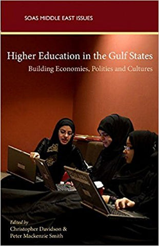 Higher Education in the Gulf States: Building Economics, Politics and Cultures by Christopher Davidson