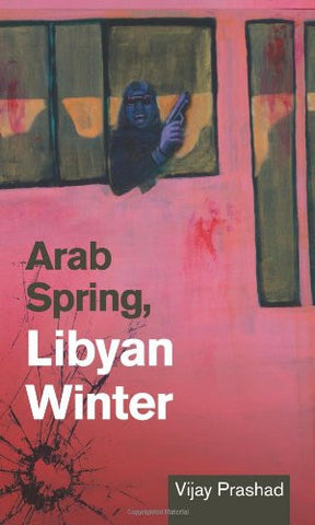 Arab Spring, Libyan Winter by Vijay Prashad