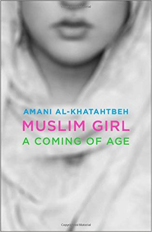 Muslim Girl: A Coming of Age by Amani Al-Khatahtbeh
