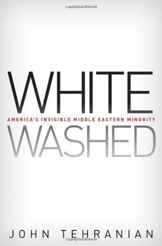 Whitewashed: America's Invisible Middle East Minority by John Tehranian