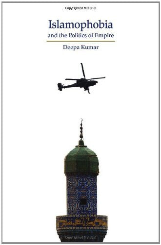 Islamophobia and the Politics of Empire by Deepa Kumar