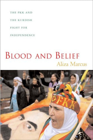 Blood and Belief: The PKK and the Kurdish Fight for Independence by Aliza Marcus