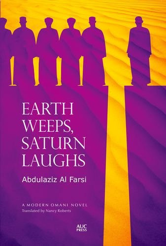 Earth Weeps, Saturn Laughs: An Omani Novel (Modern Omani Novels) by Abdulaziz Al Farsi