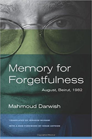 Memory for Forgetfulness: August, Beirut, 1982 by Mahmoud Darwish