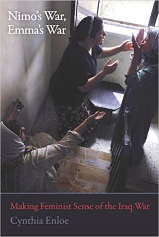 Nimo's War, Emma's War: Making Feminist Sense of the Iraq War by Cynthia Enloe