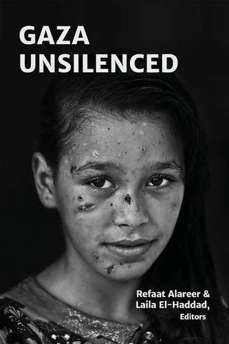 Gaza Unsilenced by Refaat Alareer and Laila El-Haddad