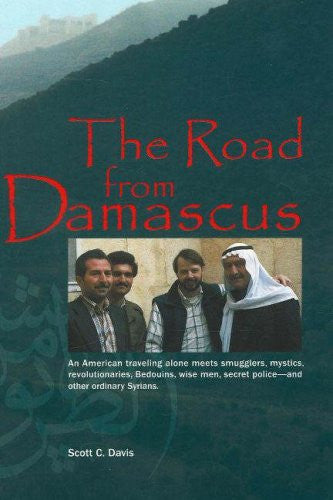 The Road from Damascus: A Journey Through Syria by Scott C. Davis