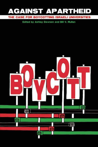 Against Apartheid: The Case for Boycotting Israeli Universities by Ali Abunimah, Bill V. Mullen, and Ashley Dawson