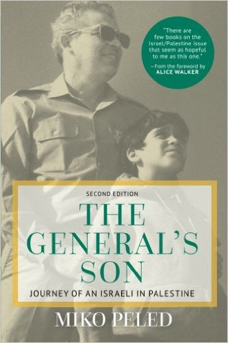 The General's Son: Journey of an Israeli in Palestine by Miko Peled