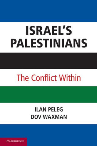 Israel's Palestinians: The Conflict Within by Ilan Peleg and Dov Waxman