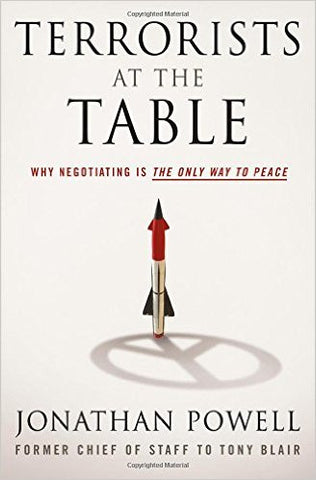 Terrorists at the Table: Why Negotiating is the Only Way to Peace by Jonathan Powell