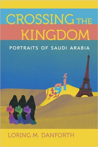 Crossing the Kingdom: Portraits of Saudi Arabia by Loring M. Danforth