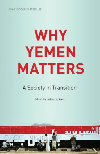 Why Yemen Matters: A Society in Transition by Helen Lackner