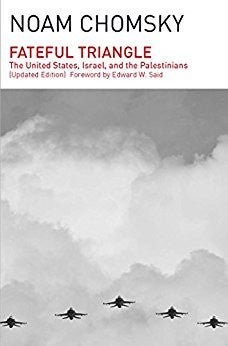 Fateful Triangle: The United States, Israel, and the Palestinians (Updated Edition) by Noam Chomsky