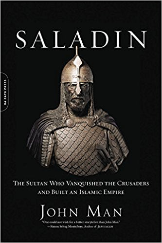 Saladin: The Sultan Who Vanquished the Crusaders and Built an Islamic Empire by John Man
