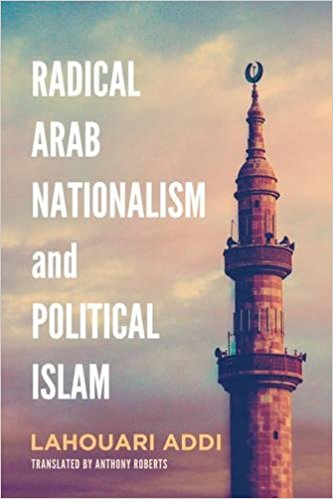 Radical Arab Nationalism and Political Islam by Lahouari Addi