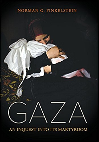 Gaza: An Inquest into Its Martyrdom by Norman G. Finkelstein