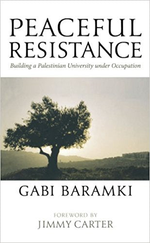Peaceful Resistance: Building a Palestinian University Under Occupation by Gabi Baramki