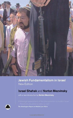 Jewish Fundamentalism In Israel by Israel Shahak and Norton Mezvinsky