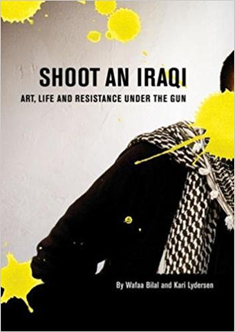 Shoot an Iraqi: Art, Life and Resistance Under the Gun by Wafaa Bilal and Kari Lydersen