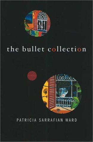The Bullet Collection: A Novel by Patricia Sarrafian Ward