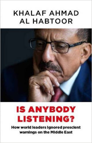 Is Anybody Listening?: How World Leaders Ignored Prescient Warnings on the Middle East by Khalaf Ahmad Al Habtoor (Signed by Author)