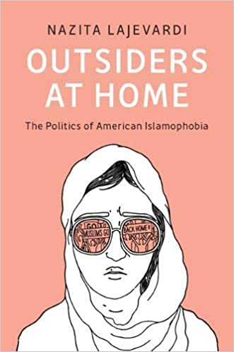 Outsiders at Home: The Politics of American Islamophobia by Nazita Lajevardi