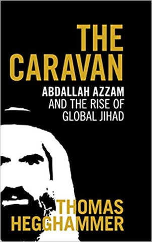 The Caravan: Abdallah Azzam and the Rise of Global Jihad by Thomas Hegghammer