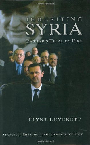 Inheriting Syria: Bashar's Trial by Fire by Flynt Leverett