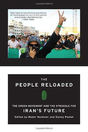 The People Reloaded: The Green Movement and the Struggle for Iran's Future by Nader Hashemi and Danny Postel