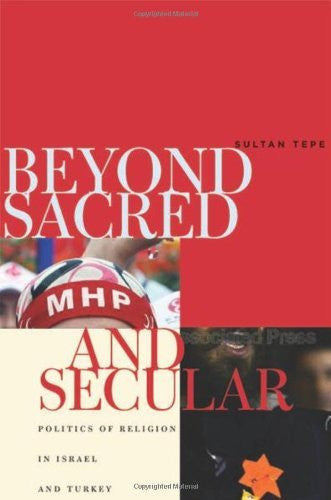 Beyond Sacred and Secular: Politics of Religion in Israel and Turkey by Sultan Tepe
