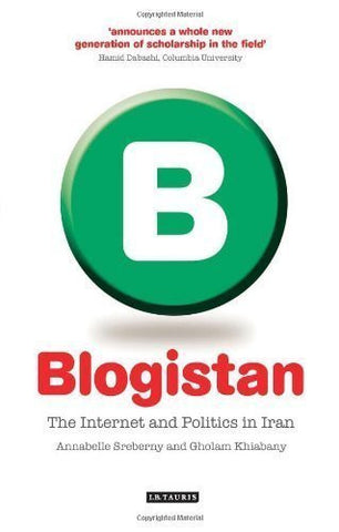 Blogistan: The Internet and Politics in Iran by A. Sreberny and G. Khiabany