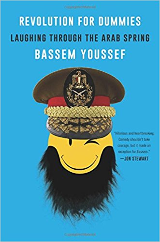 Revolution for Dummies: Laughing through the Arab Spring by Bassem Youssef