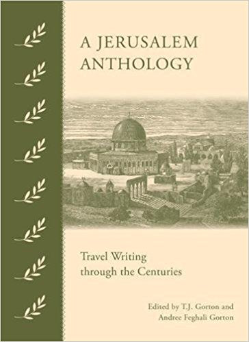 A Jerusalem Anthology: Travel Writing through the Centuries by T.J. and Andree Feghali Gorton