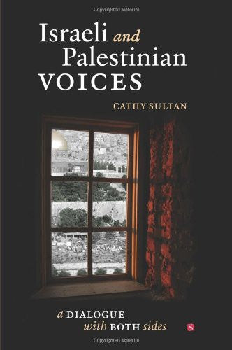 Israeli and Palestinian Voices: A Dialogue with Both Sides by Cathy Sultan