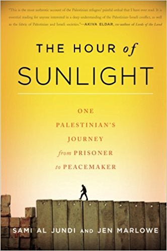 The Hour of Sunlight: One Palestinian's Journey from Prisoner to Peacemaker by Sami Al Jundi and Jen Marlowe