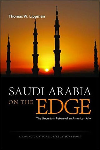 Saudi Arabia on the Edge: The Uncertain Future of an American Ally by Tom Lippman