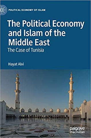 The Political Economy and Islam of the Middle East: The Case of Tunisia by Hayat Alvi