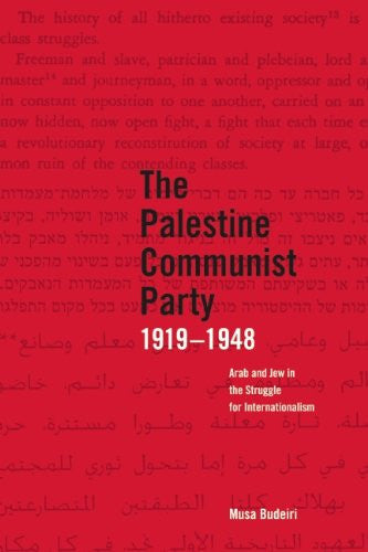 The Palestine Communist Party 1919-1948: Arab and Jew in the Struggle for Internationalism by Musa Budeiri