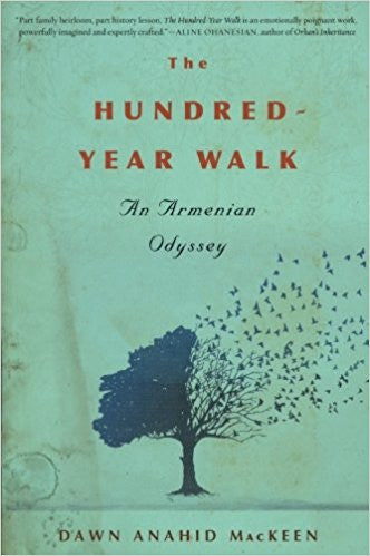 The Hundred-Year Walk: An Armenian Odyssey by Dawn Anahid MacKeen
