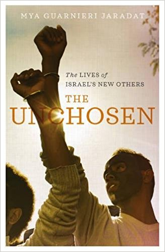 The Unchosen: The Lives of Israel's New Others by Mya Guarnieri Jaradat