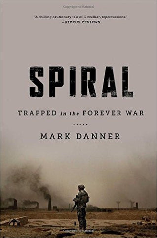 Spiral: Trapped in the Forever War by Mark Danner