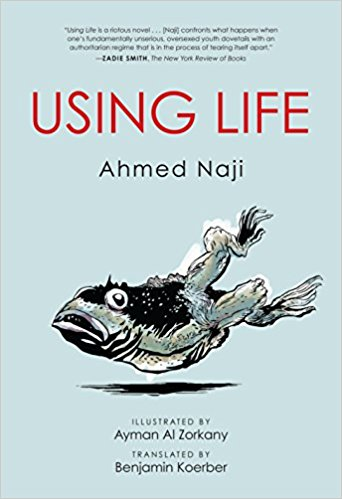 Using Life by Ahmed Naji and Translated by Benjamin Koerber