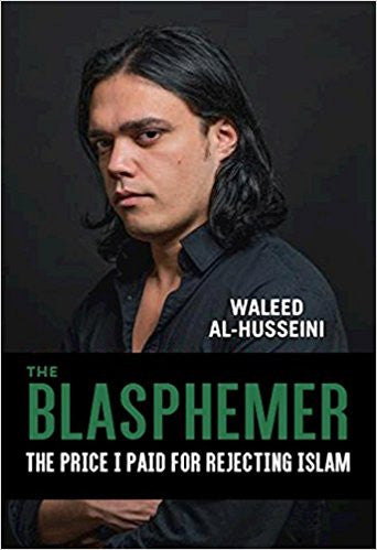 The Blasphemer: The Price I Paid for Rejecting Islam by Waleed Al-Husseini
