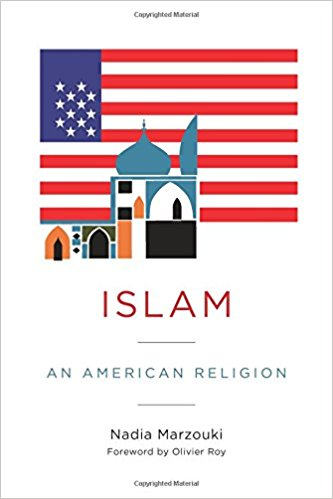 Islam: An American Religion by Nadia Marzouki