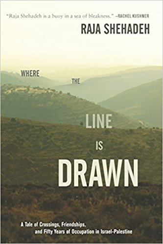 Where the Line Is Drawn: A Tale of Crossings, Friendships, and Fifty Years of Occupation in Israel-Palestine by Raja Shehadeh