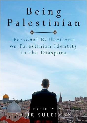 Being Palestinian: Personal Reflections on Palestinian Identity in the Diaspora by Yasir Suleiman