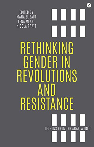 Rethinking Gender in Revolutions and Resistance: Lessons from the Arab World by Maha El Said, Lena Meari, and Nicola Pratt