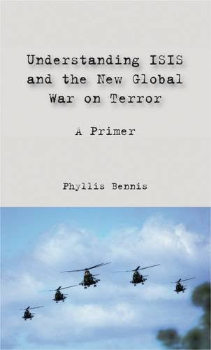 Understanding ISIS and the New Global War on Terror: A Primer by Phyllis Bennis