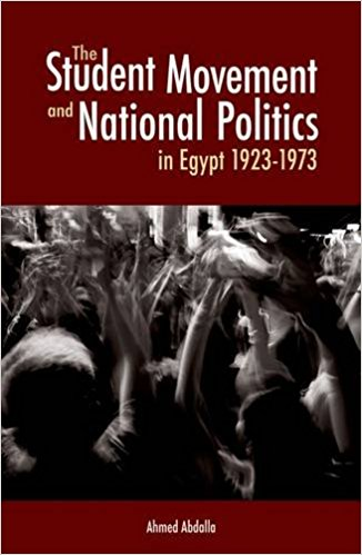 The Student Movement and National Politics in Egypt: 1923-1973 by Ahmed Abdalla